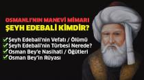 ŞEYH EDEBALİ KİMDİR VE OSMAN GAZİ'YE NASİHATLERİ NELERDİR